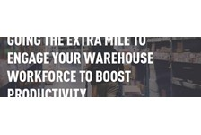 Going the Extra Mile to Engage Your Warehouse Workforce to Boost Productivity