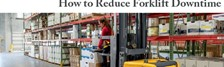 How to Reduce Forklift Downtime