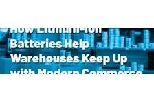 How Lithium-Ion Batteries Help Warehouses Keep Up with Modern Commerce