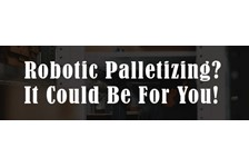 Robotic Palletizing? It Could Be For You!