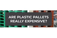 Are Plastic Pallets Really Expensive?