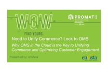 Need to Unify Commerce? Look to OMS. Why OMS in the Cloud is the Key to Unifying Commerce and Optimizing Customer Engagement